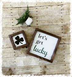 "Let's Get Lucky Signs 6""x6"" 10""x10"" $40"